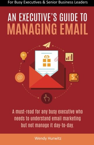 An Executive's Guide to Managing Email [Hurwitz, Wendy] (Tapa Blanda)