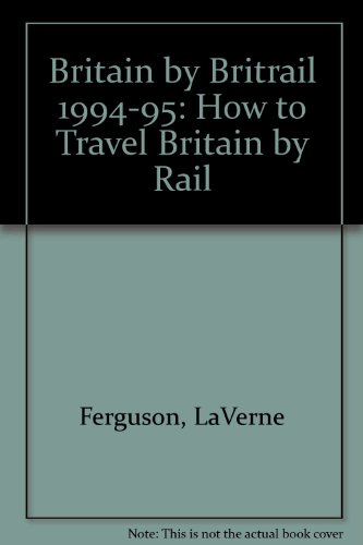 Britain by Britrail 1994-95: How to Travel Britain by Rail