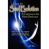 Keys to Soul Evolution: A Gateway to the Next Dimension (Insights and Advice on the Coming Leap in Human Awareness from Simion, a Collective of 7th Dimension Light Beings) ~ Jill Mara