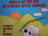 Build a Better Life by Stealing Office Supplies: Dogbert's Big Book of Business (0886876370) by Scott Adams