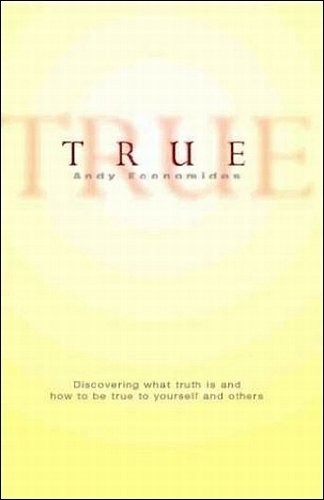 True: Knowing the Truth for Yourself and Becoming True to Others