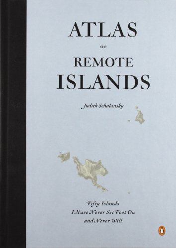Image of Atlas of Remote Islands: Fifty Islands I Have Never Set Foot On and Never Will