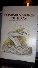 Poisonous Snakes of Texas by John Werler