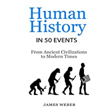 Human History in 50 Events: From Ancient Civilizations to Modern Times: History in 50 Events Series, Book 1 Audiobook by James Weber Narrated by Kevin Theis