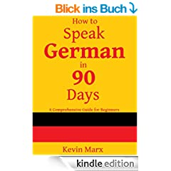 How to Speak German in 90 Days: A Comprehensive Guide for Beginners (English Edition)