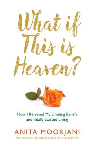 What If This Is Heaven?: How I Released My Limiting Beliefs and Really Started Living