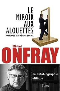 Le miroir aux alouettes michel onfray babelio for Un miroir aux alouettes