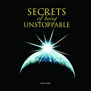 5 Simple Steps to Make Yourself Fearless: Secrets of Being Unstoppable, Program 4 | [Guy Finley]