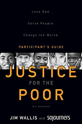Justice for the Poor Participant's Guide: Love God.  Serve People.  Change the World.
