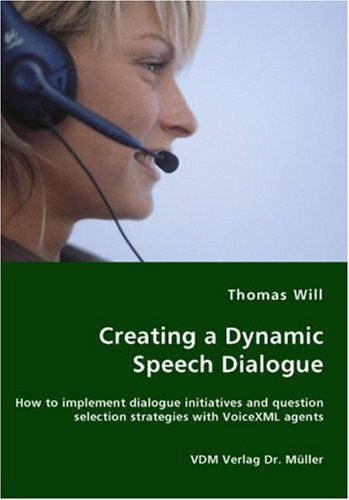 Creating a Dynamic Speech Dialogue - How to implement dialogue initiatives and question selection strategies with VoiceX