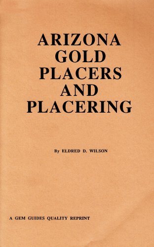 Arizona Gold Placers and Placering (Prospecting and Treasure Hunting)