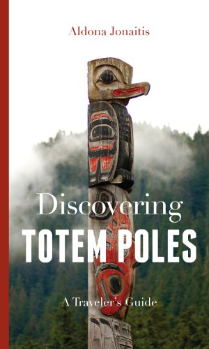 Discovering Totem Poles: A Traveler's Guide (Ruth E. Kirk Books)