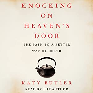 Knocking on Heaven's Door: The Path to a Better Way of Death | [Katy Butler]