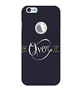I am Over IT 3D Hard Polycarbonate Designer Back Case Cover for Apple iPhone 6Logo :: Apple iPhone 6S