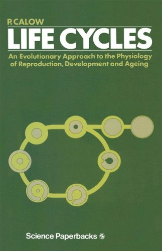 Life Cycles: An Evolutionary Approach to the Physiology of Reproduction, Development and Ageing: An Evolutionary Approach to the Physiology of Reproduction, Development and Aging