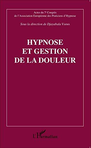 Hypnose et gestion de la douleur: Actes du 7e Congrès de l'Association Européenne des Praticiens d'Hypnose