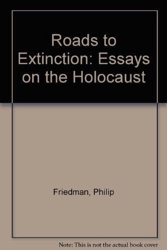 Roads to Extinction: Essays on the Holocaust