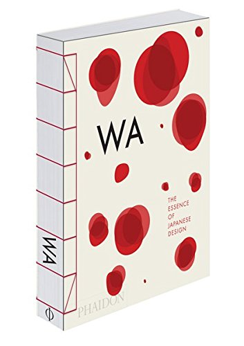 WA: The Essence of Japanese Design, by Stefania Piotti, Rossella Mennegazzo