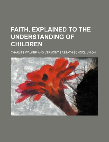 Faith, explained to the understanding of children