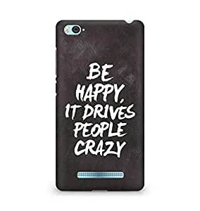 AMEZ be happy it drives people crazy Back Cover For Xiaomi Mi4i