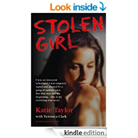 Stolen Girl - I was an innocent schoolgirl. I was targeted, raped and abused by a gang of sadistic men. But that was just the beginning�this is my terrifying true story