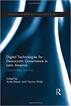 Digital Technologies for Democratic Governance in Latin America: Opportunities and Risks (Routledge Explorations in Development Studies) read online