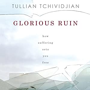 Glorious Ruin: How Suffering Sets You Free | [Tullian Tchividjian]
