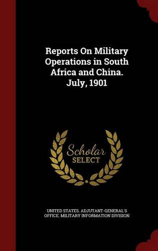 Reports On Military Operations in South Africa and China. July, 1901
