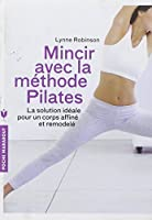MINCIR AVEC LA METHODE PILATES