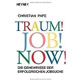 """Traum! Job! Now!: Die Geheimnisse der erfolgreichen Jobsuchevon """"Christian Pape"""""""