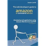 The Web Developer's Guide To Amazon E-Commerce Service: Developing Web Applications Using Amazon Web Services And PHP ~ Jason Levitt
