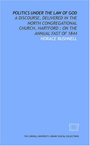 Politics Under The Law Of God: A Discourse, Delivered In The North Congregational Church, Hartford : On The Annual Fast Of 1844