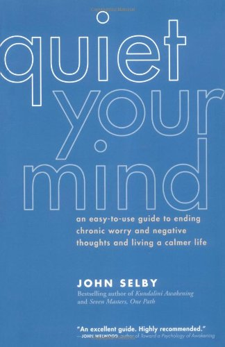 Quiet Your Mind: An Easy-to-Use Guide to Ending Chronic Worry and Negative Thoughts and Living a Calmer Life