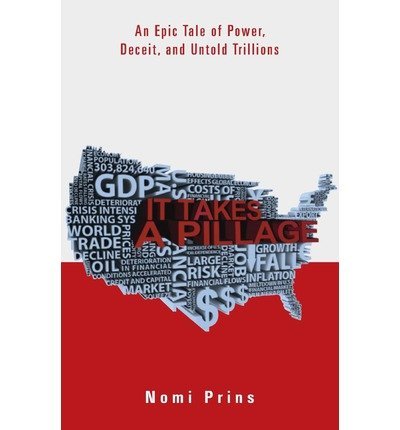 it-takes-a-pillage-an-epic-tale-of-power-deceit-and-untold-trillions-author-nomi-prins-published-on-