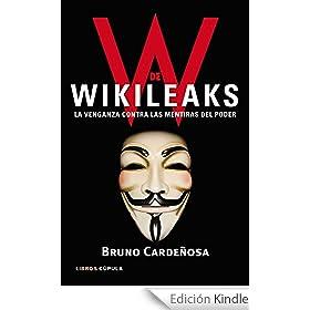 W de Wikileaks: La venganza contra las mentiras del poder