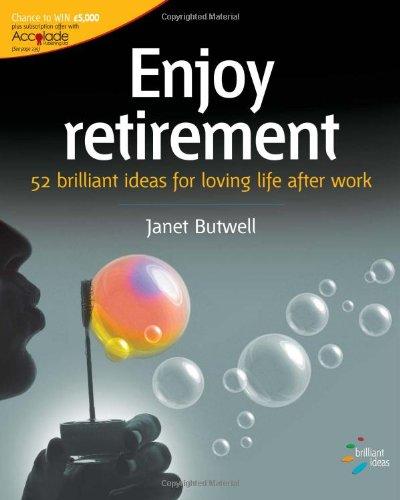 Enjoy Retirement: 52 Brilliant Ideas for Loving Life After Work