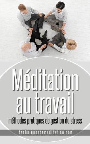 Couverture du livre Méditation au travail : méthodes pratiques de gestion du stress