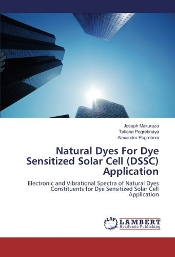 Natural Dyes For Dye Sensitized Solar Cell (DSSC) Application: Electronic and Vibrational Spectra of Natural Dyes Constituents for Dye Sensitized Solar Cell Application (Dye Sensitized Solar Cell compare prices)
