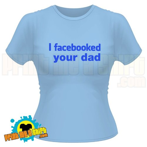 Ladies I facebooked your dad t shirt