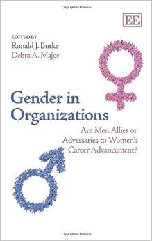 Gender In Organizations: Are Men Allies Or Adversaries To Women's Career Advancement?
