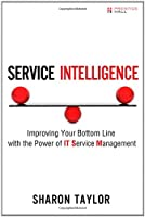 Service Intelligence: Improving Your Bottom Line with the Power of IT Service Management ebook download