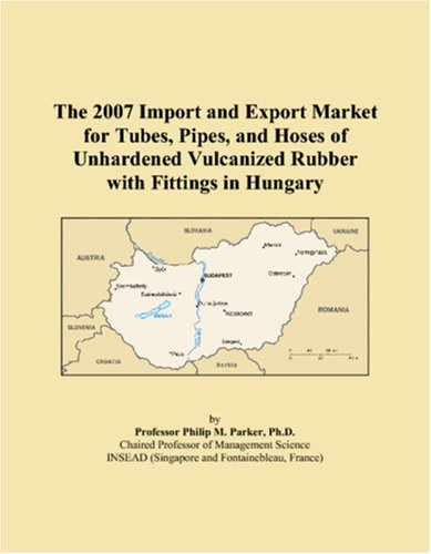 The 2007 Import and Export Market for Tubes, Pipes, and Hoses of Unhardened Vulcanized Rubber with Fittings in Hungary
