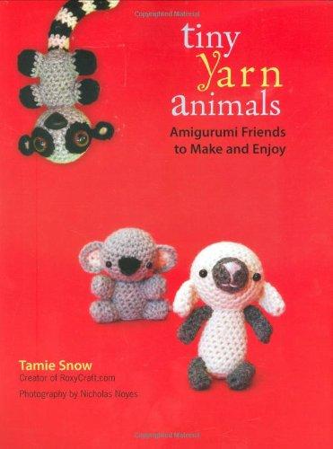 Tiny Yarn Animals: Amigurumi Friends to Make and Enjoy
