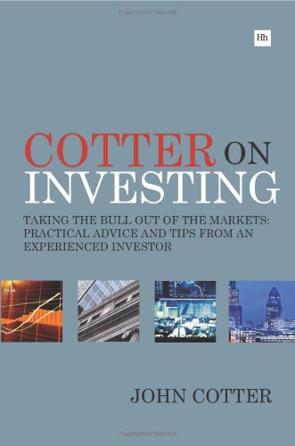 Cotter on Investing: Taking The Bull Out of The Markets- Practical Advice and Tips From an Experienced Investor