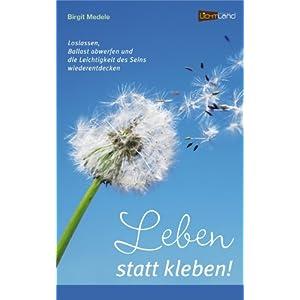 Leben statt Kleben - von Birgit Medele (Für mehr Infos zum Buch einfach auf das Bild klicken)