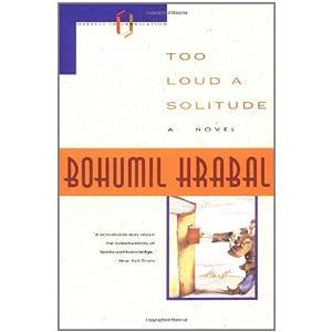 too loud a solitude bohumil hrabal 9780156904582 books