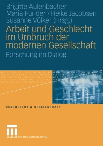 Arbeit und Geschlecht im Umbruch der modernen Gesellschaft: Forschung im Dialog (Geschlecht und Gesellschaft) (German Ed