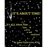 It's About Time!: It's All About Time ...Time, Love, And Tenderness ~ Joanne Fields Lyons