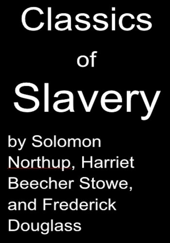 Solomon Northup - Classics of Slavery by Solomon Northup, Harriet Beecher Stowe and Frederick Douglass (English Edition)