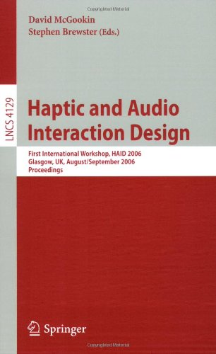 Haptic and Audio Interaction Design: First International Workshop, HAID 2006, Glasgow, UK, August 31 - September 1, 2006, Proceedings (Lecture Notes ... Applications, incl. Internet/Web, and HCI)